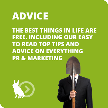 ADVICE. The Best things in life are free. Including our easy to read top tips and advice on everything PR & Marketing